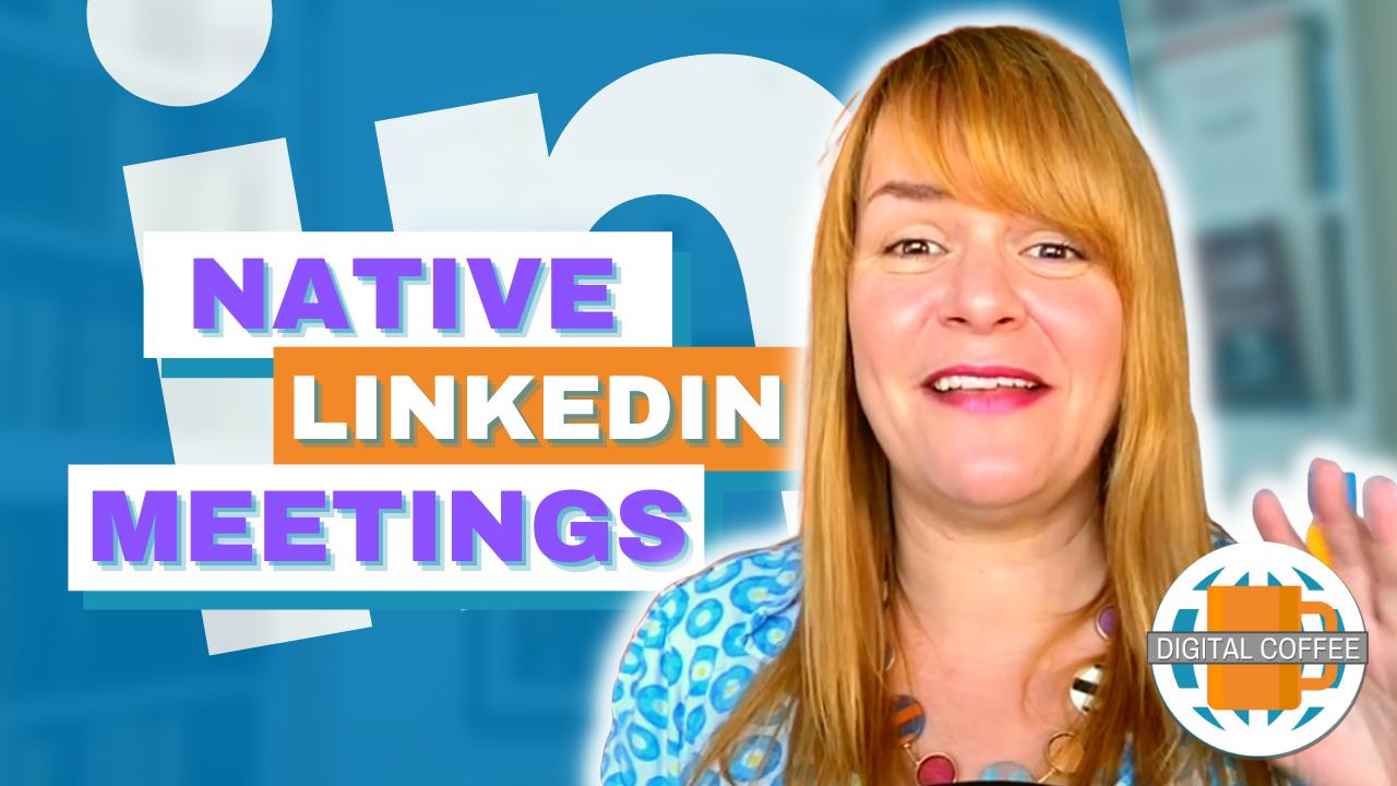 Native LinkedIn Video Meetings – Digital Marketing News 13th August 2021